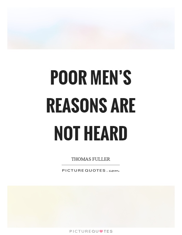 Poor men's reasons are not heard Picture Quote #1