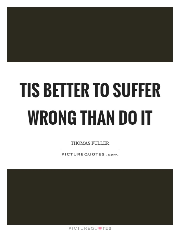 Tis better to suffer wrong than do it Picture Quote #1