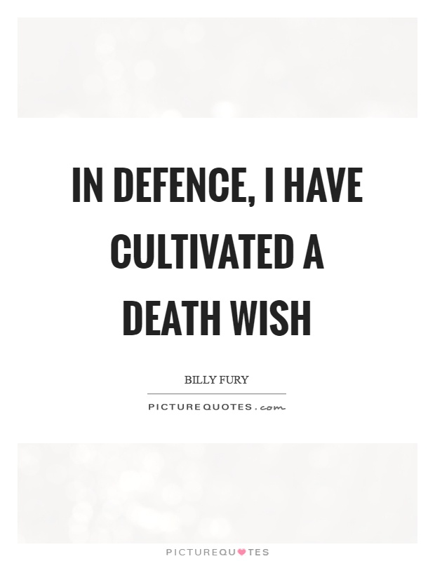 In Defence, I Have Cultivated A Death Wish Picture Quote #1