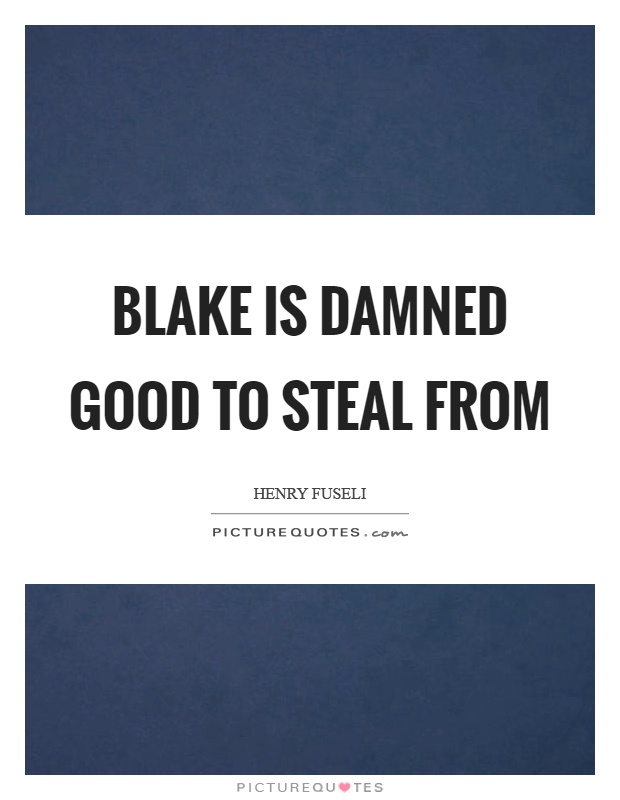 Blake is damned good to steal from Picture Quote #1