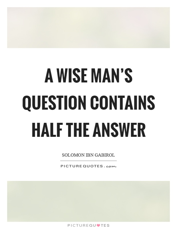 A wise man's question contains half the answer Picture Quote #1