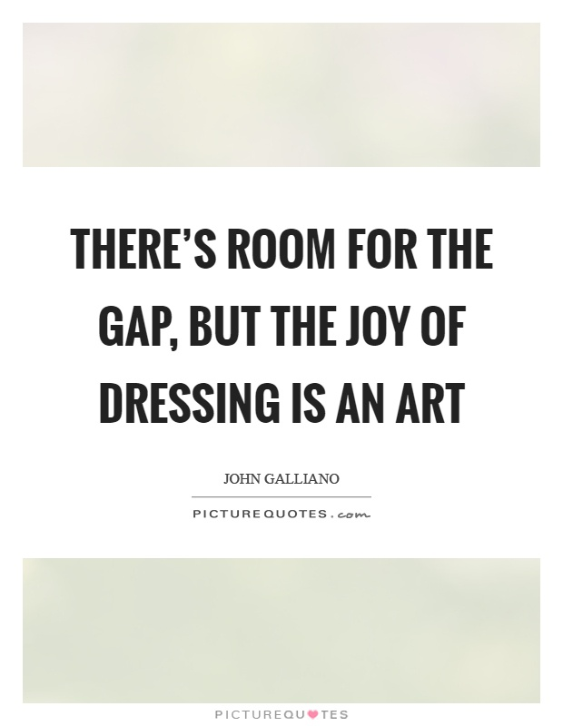 There's room for the Gap, but the joy of dressing is an art Picture Quote #1