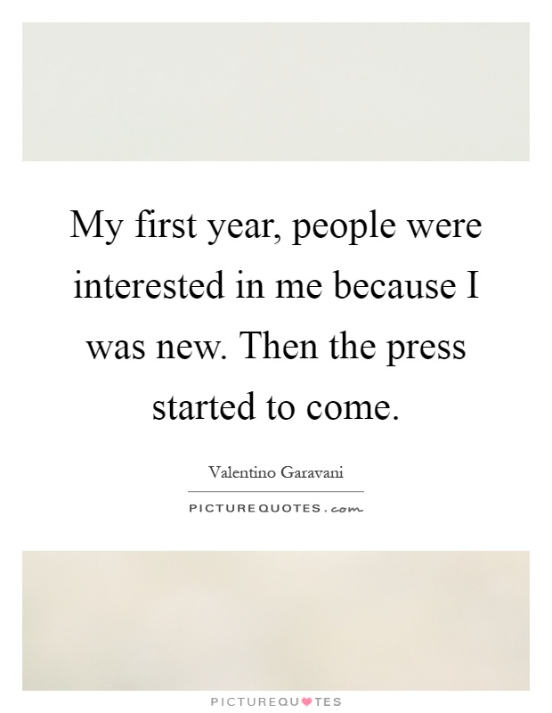 My first year, people were interested in me because I was new. Then the press started to come Picture Quote #1