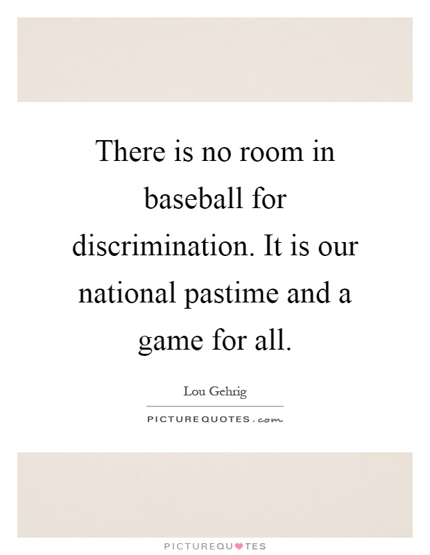 There is no room in baseball for discrimination. It is our national pastime and a game for all Picture Quote #1