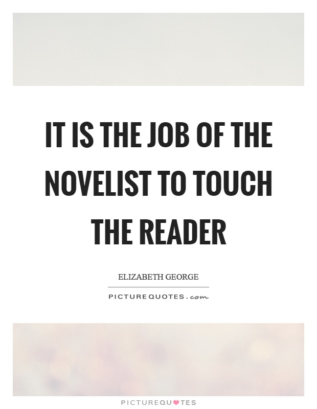 It is the job of the novelist to touch the reader Picture Quote #1