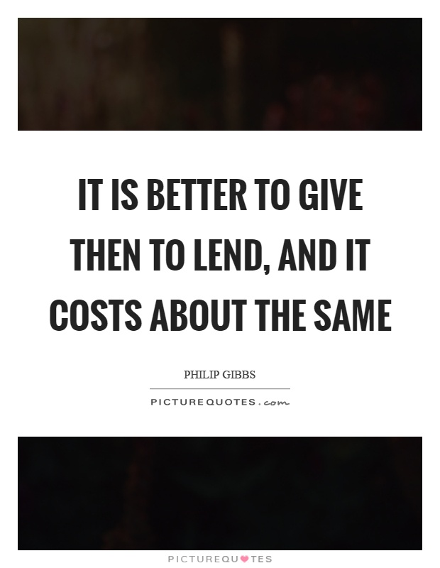It is better to give then to lend, and it costs about the same Picture Quote #1