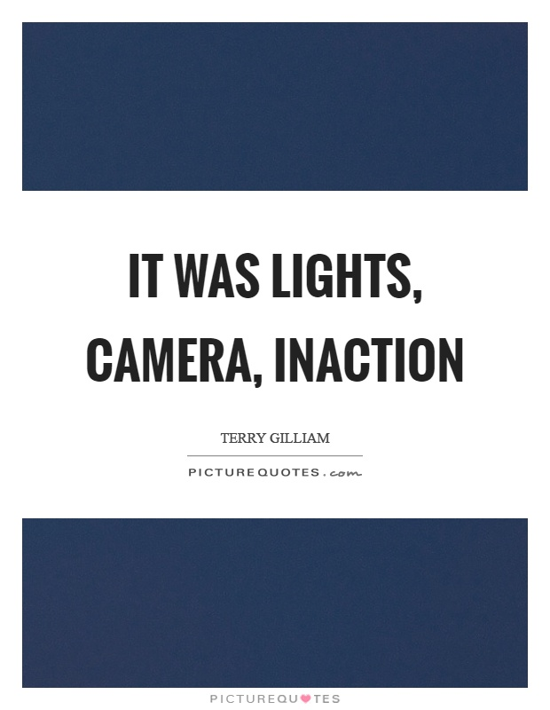 It was lights, camera, inaction Picture Quote #1
