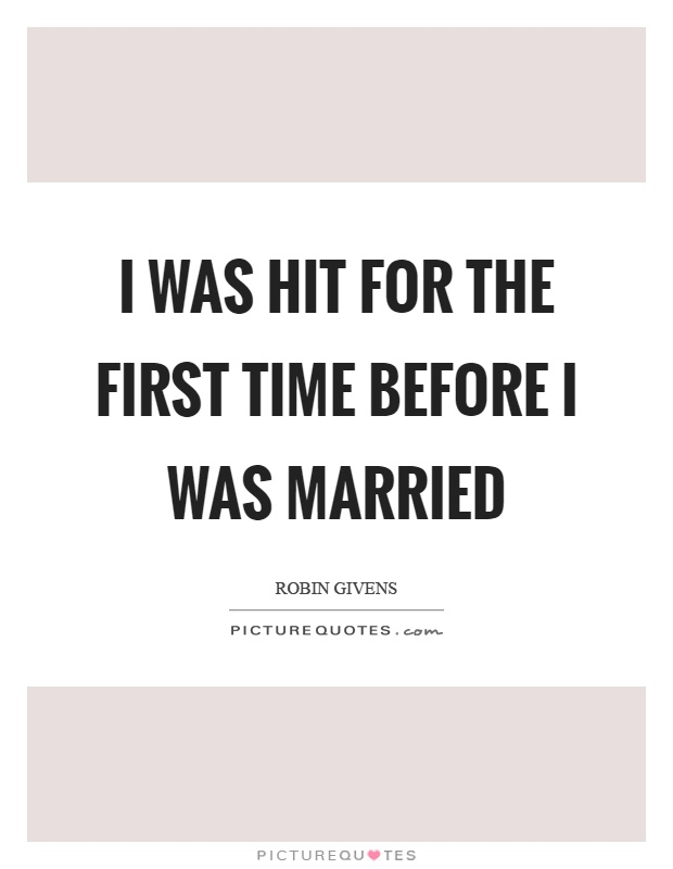 I was hit for the first time before I was married Picture Quote #1