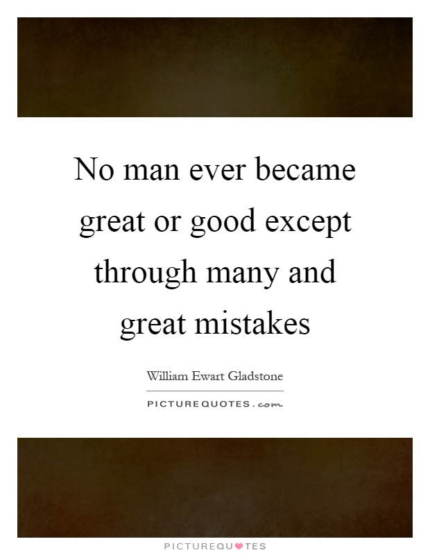 No man ever became great or good except through many and great mistakes Picture Quote #1