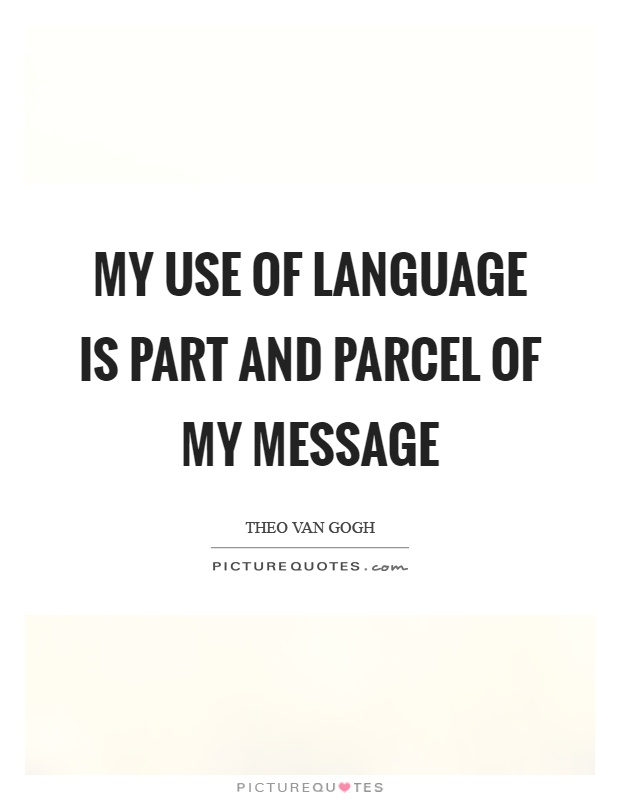 My use of language is part and parcel of my message Picture Quote #1