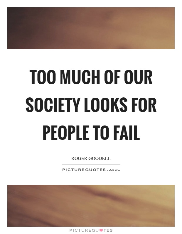 Too much of our society looks for people to fail Picture Quote #1