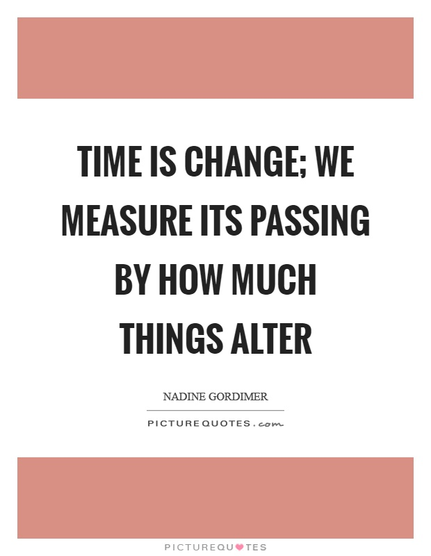 Time is change; we measure its passing by how much things alter Picture Quote #1