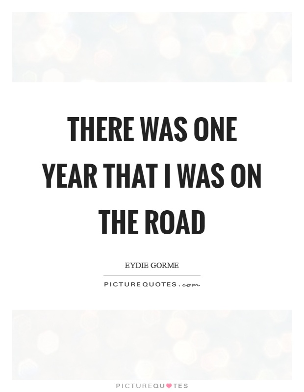 There was one year that I was on the road Picture Quote #1