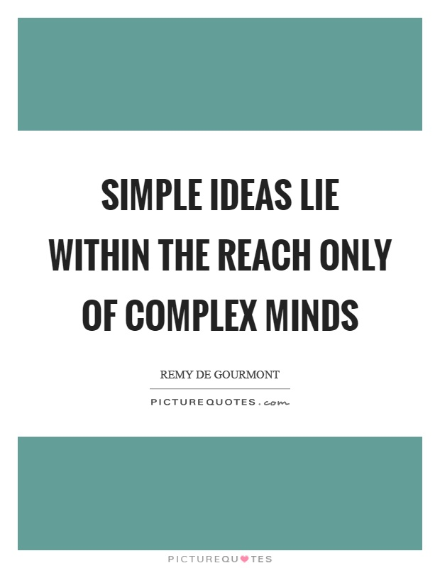 Simple ideas lie within the reach only of complex minds Picture Quote #1