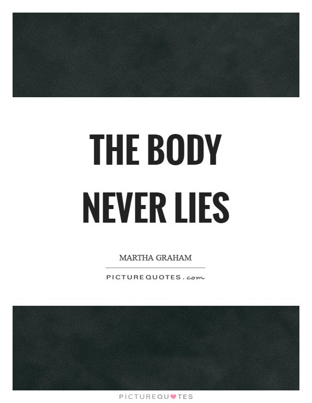 The body never lies Picture Quote #1
