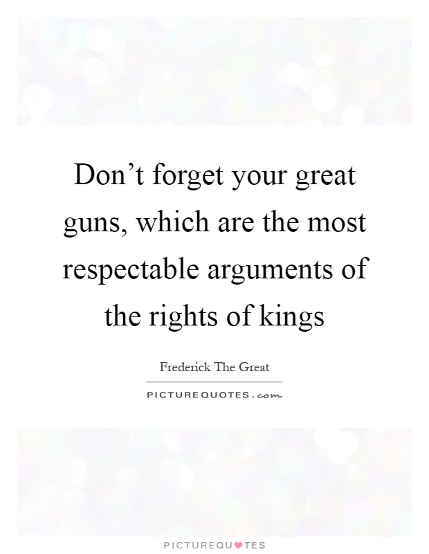 Don T Forget To Take Your Medicine Quotes: Don't Forget Your Great Guns, Which Are The Most