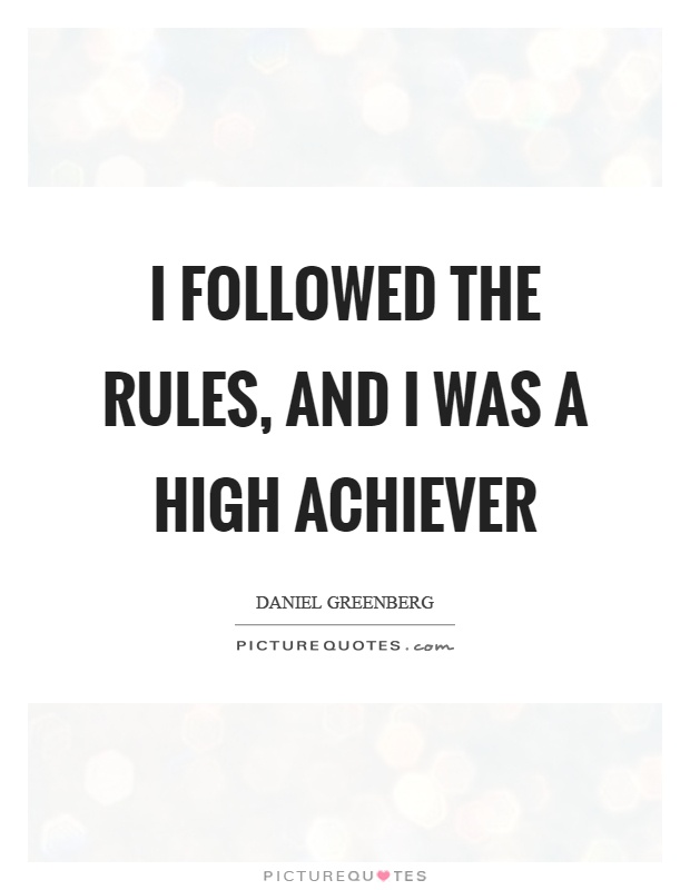 I followed the rules, and I was a high achiever Picture Quote #1