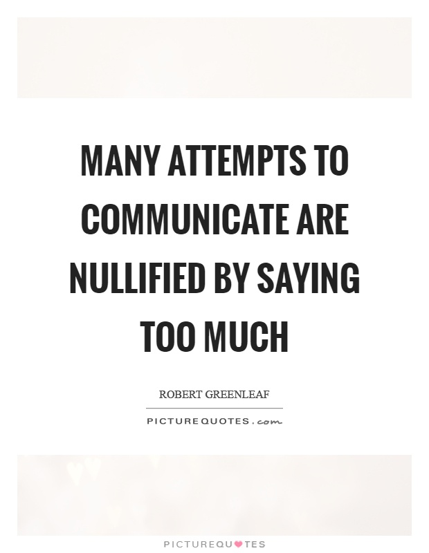 Many Attempts To Communicate Are Nullified By Saying Too Much Picture Quote  #1