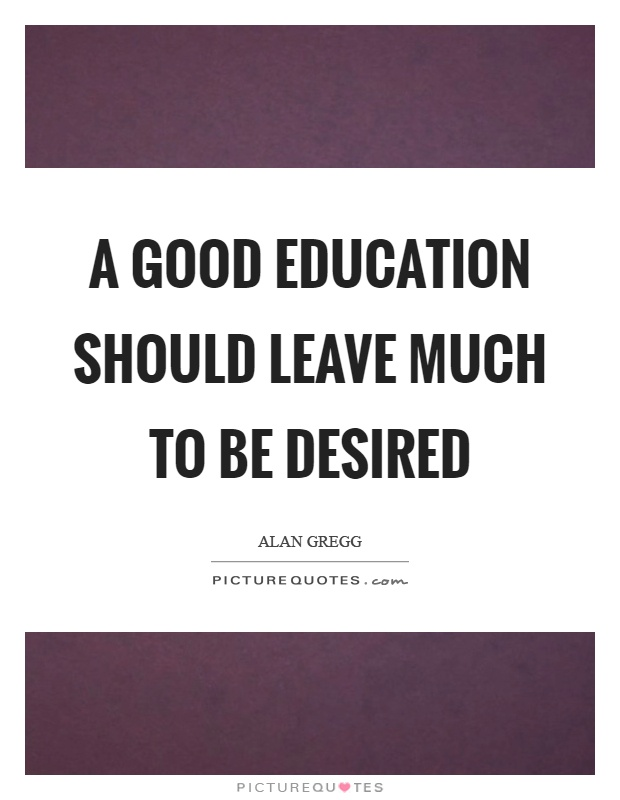 A good education should leave much to be desired Picture Quote #1