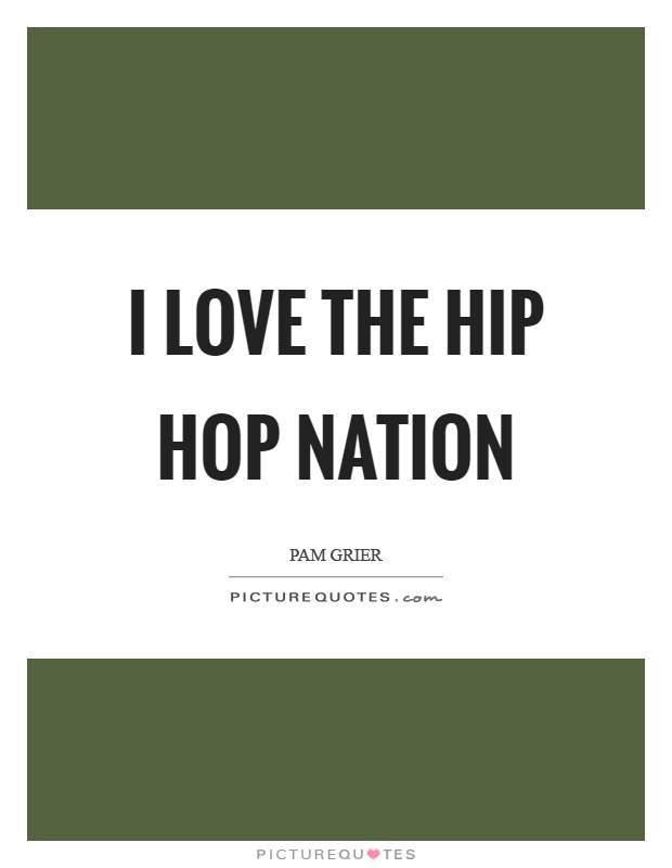 I love the hip hop nation Picture Quote #1