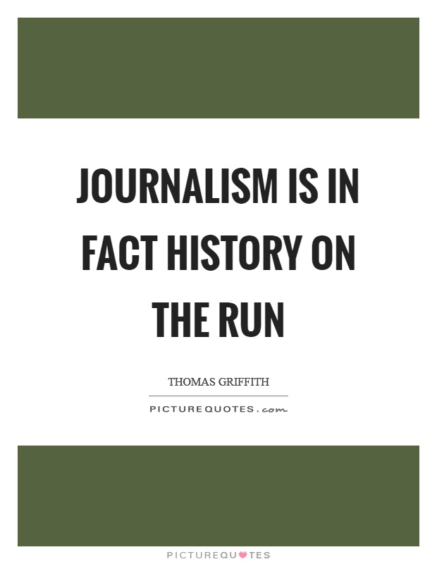 Journalism is in fact history on the run Picture Quote #1