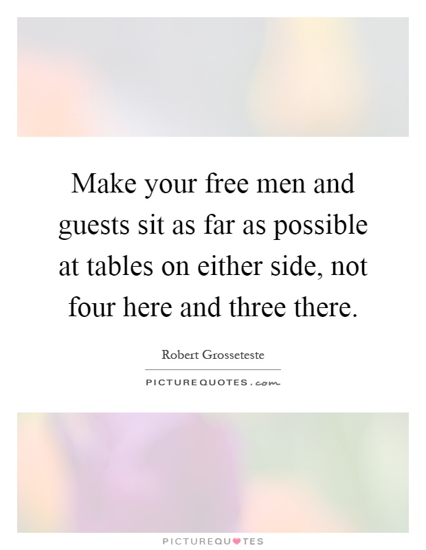 Make your free men and guests sit as far as possible at tables on either side, not four here and three there Picture Quote #1