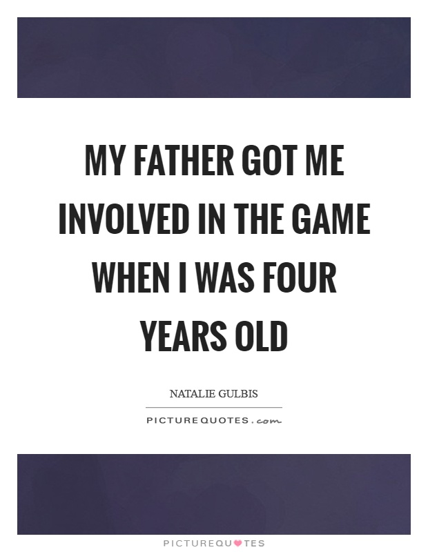 My father got me involved in the game when I was four years old Picture Quote #1