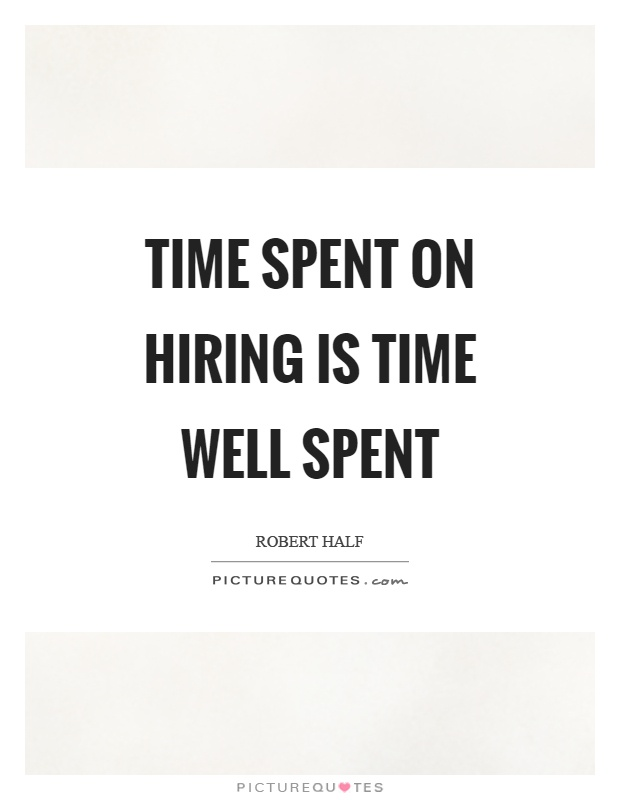 Time spent on hiring is time well spent Picture Quote #1