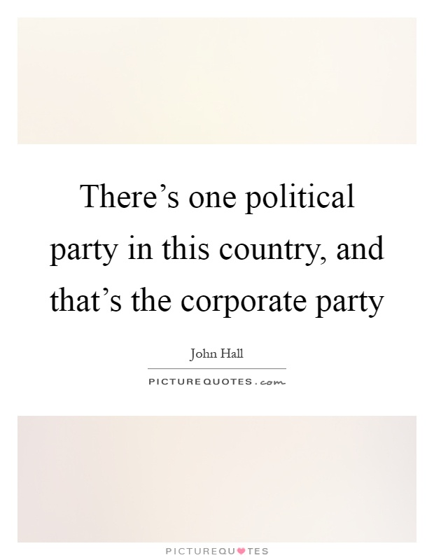 There's one political party in this country, and that's the corporate party Picture Quote #1