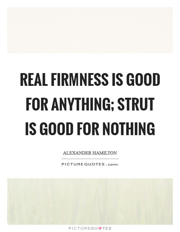 Real firmness is good for anything; strut is good for nothing Picture Quote #1