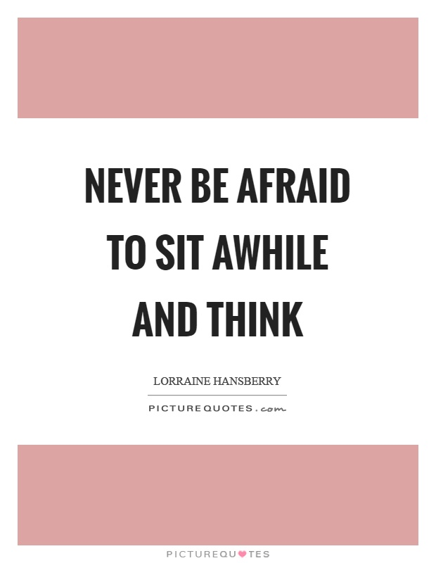 Never be afraid to sit awhile and think Picture Quote #1