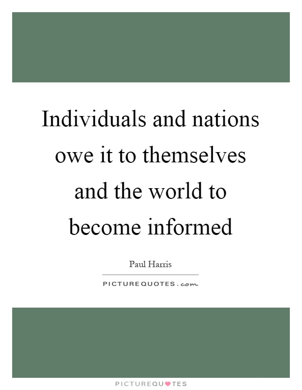 Individuals and nations owe it to themselves and the world to become informed Picture Quote #1