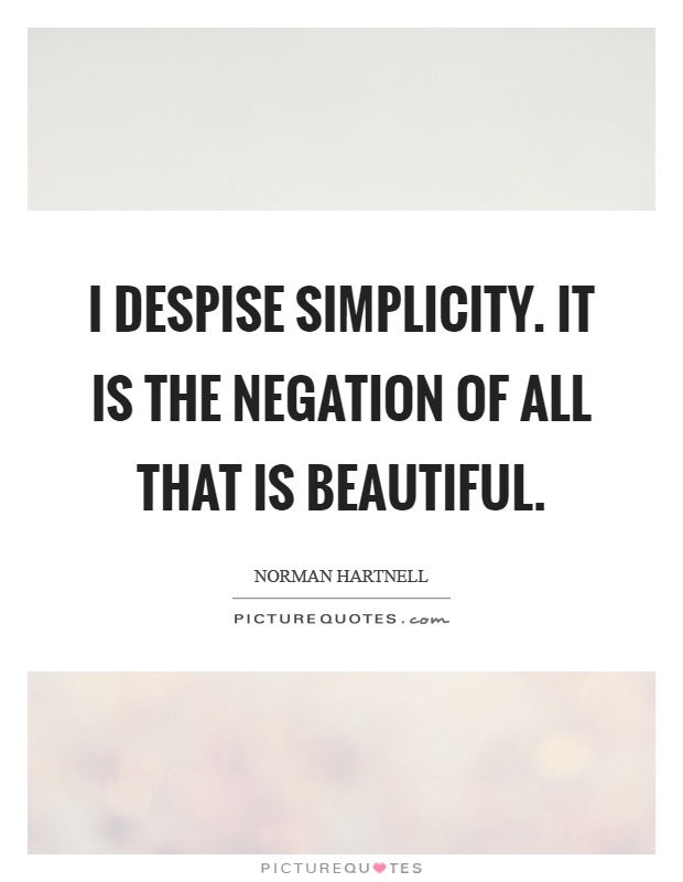 I despise simplicity. It is the negation of all that is beautiful Picture Quote #1