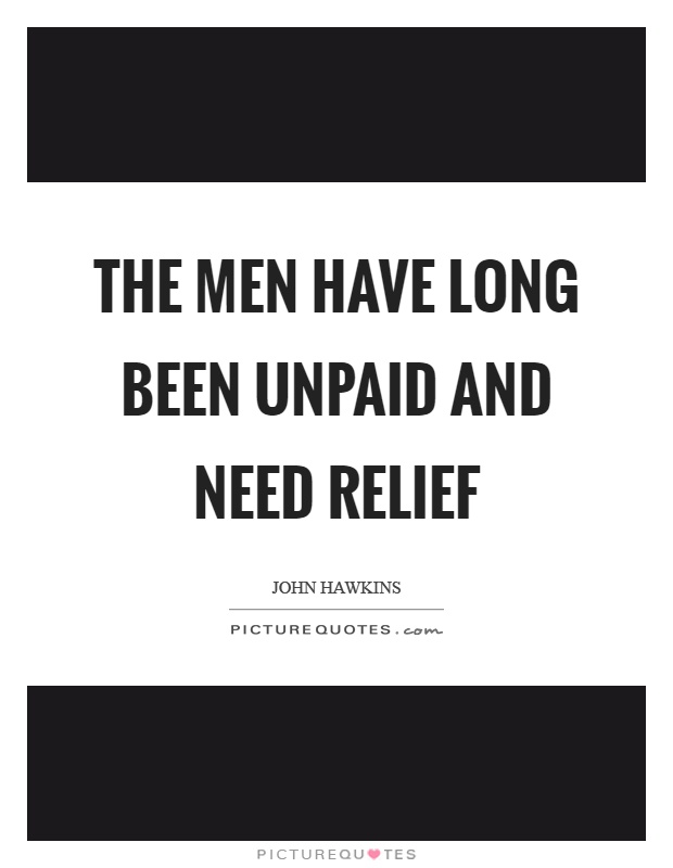 The men have long been unpaid and need relief