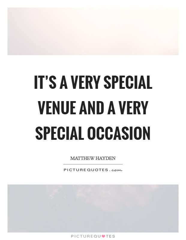 It's a very special venue and a very special occasion Picture Quote #1
