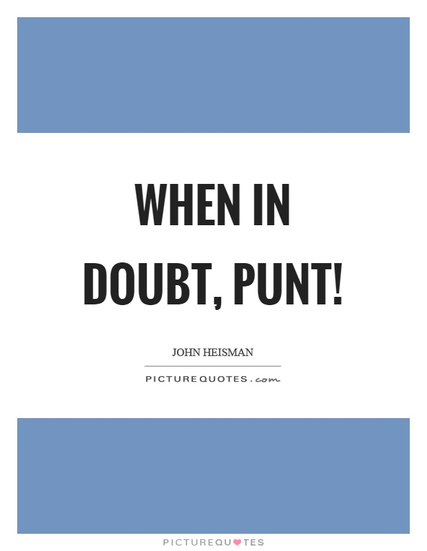 When in doubt, punt! Picture Quote #1