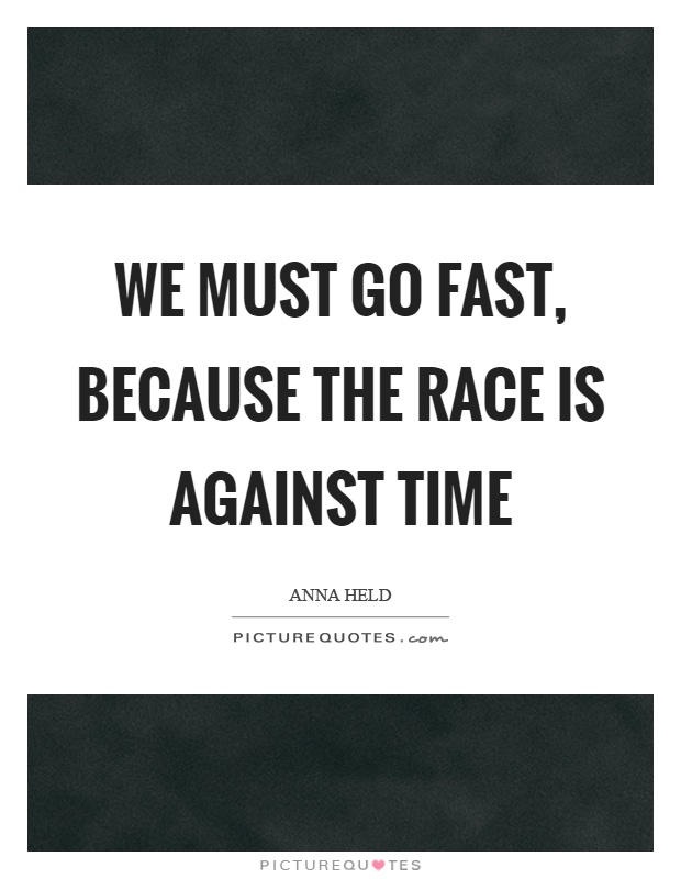 We must go fast, because the race is against time Picture Quote #1