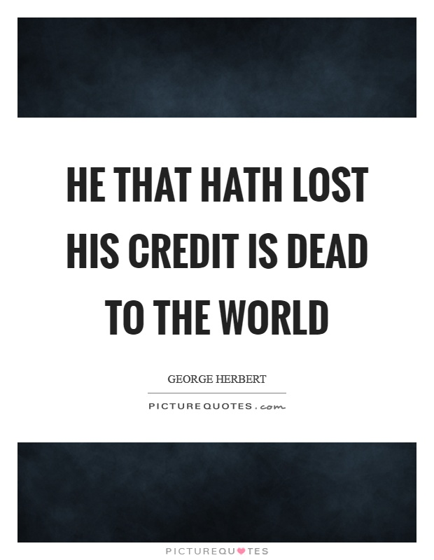 He that hath lost his credit is dead to the world Picture Quote #1