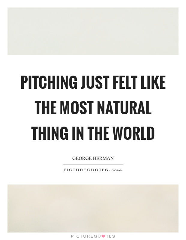 Pitching just felt like the most natural thing in the world Picture Quote #1