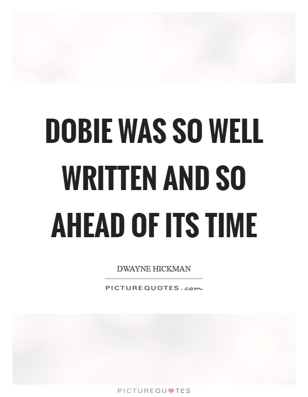 Dobie was so well written and so ahead of its time Picture Quote #1