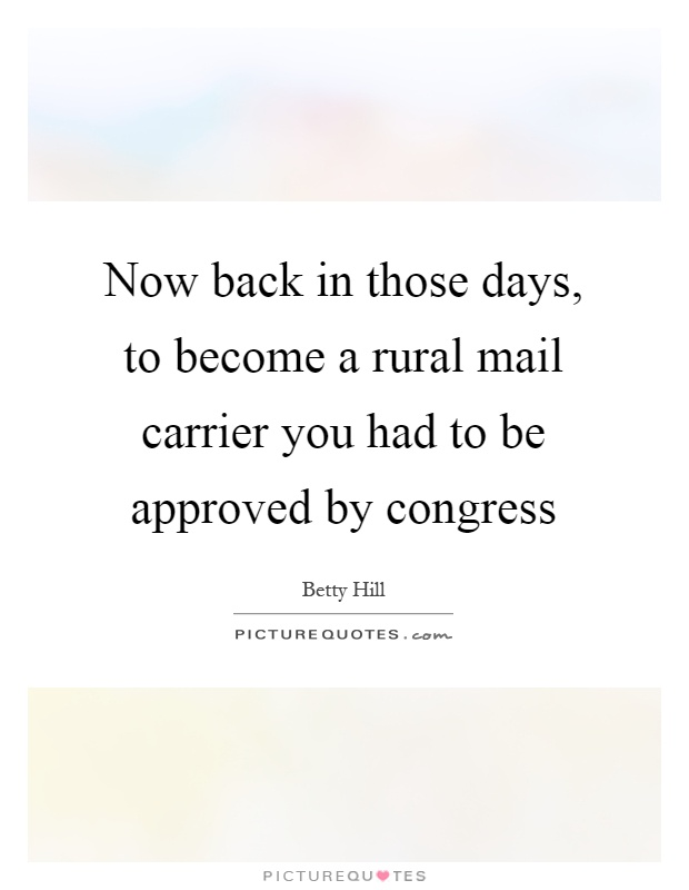 Now back in those days, to become a rural mail carrier you had to be approved by congress Picture Quote #1
