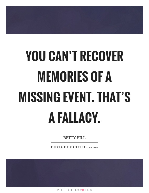 You can't recover memories of a missing event. That's a fallacy Picture Quote #1