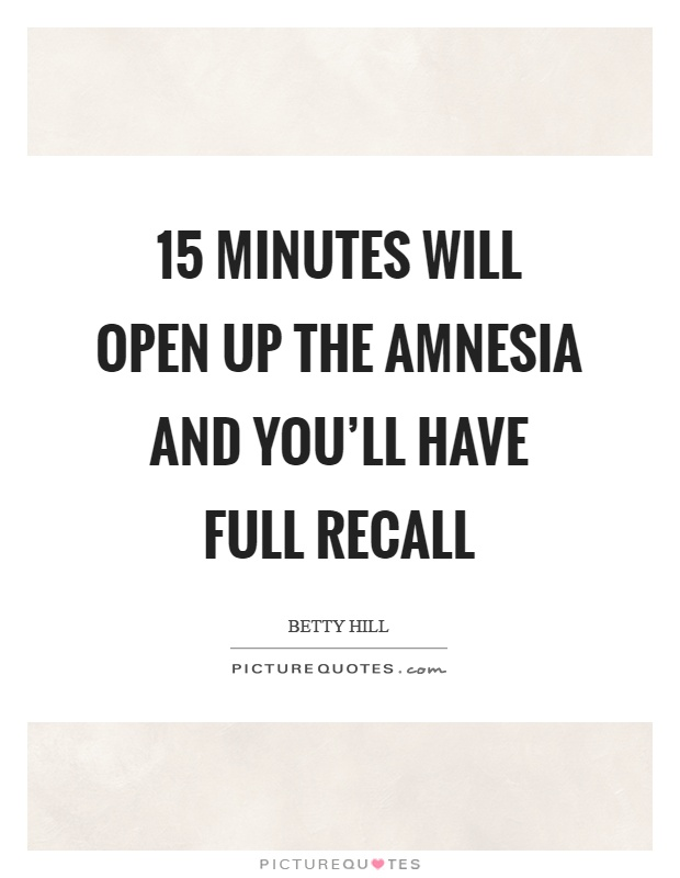 15 minutes will open up the amnesia and you'll have full recall Picture Quote #1