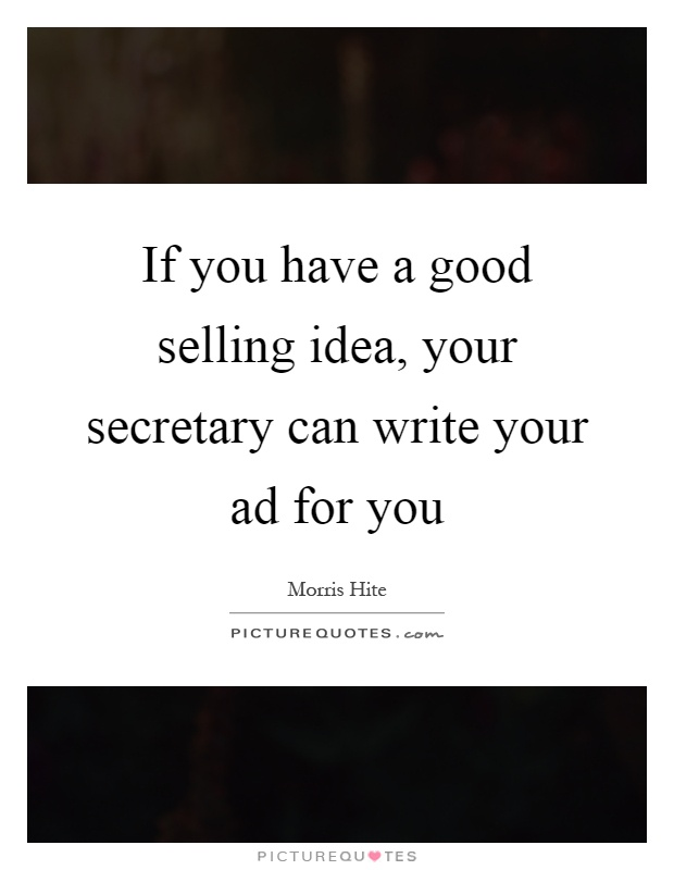 If you have a good selling idea, your secretary can write your ad for you Picture Quote #1