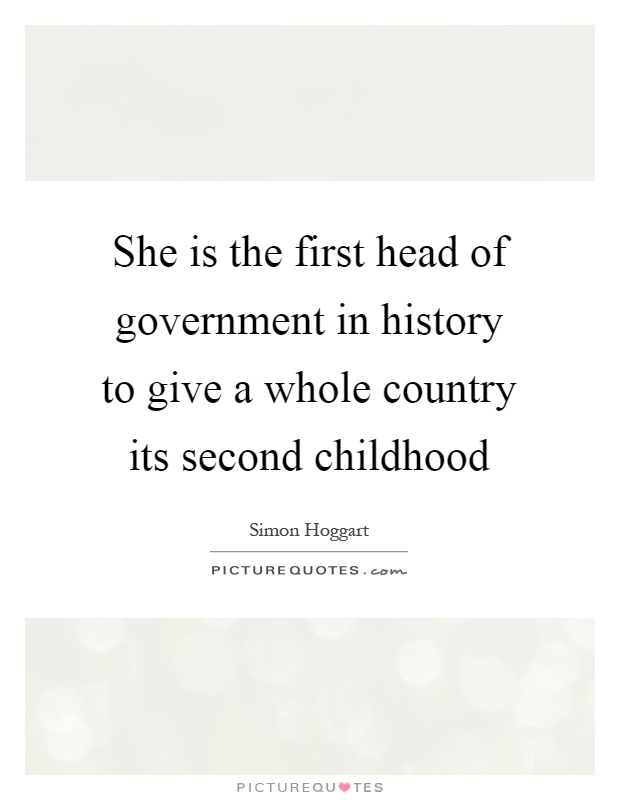 She is the first head of government in history to give a whole country its second childhood Picture Quote #1