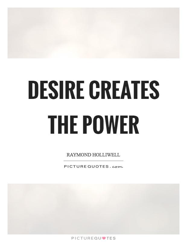 Desire creates the power Picture Quote #1