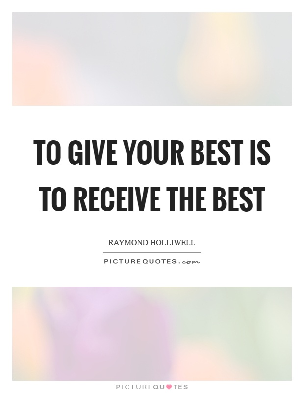 To give your best is to receive the best Picture Quote #1