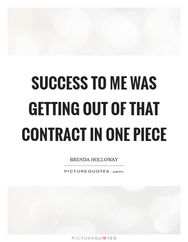 Success to me was getting out of that contract in one piece Picture Quote #1