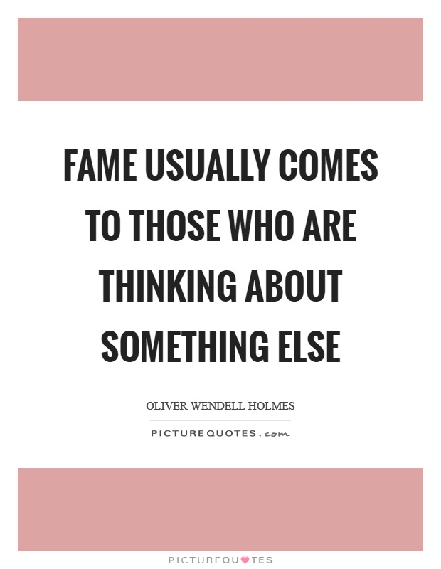 Fame usually comes to those who are thinking about something else Picture Quote #1