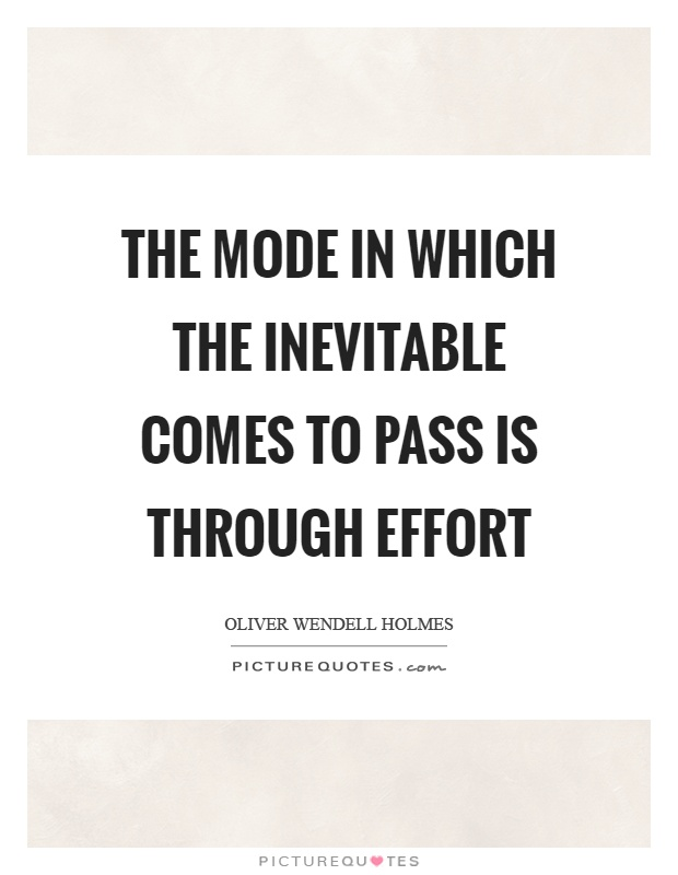 The mode in which the inevitable comes to pass is through effort Picture Quote #1